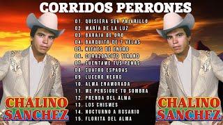 CHALINO SANCHEZ MIX PARA PISTEAR - Corridos Perrones  - 20 Grandes Exitos