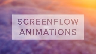 Basic Animations with Screenflow | Tutorial