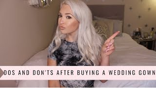 AFTER BUYING A WEDDING DRESS | DOs & DON'Ts