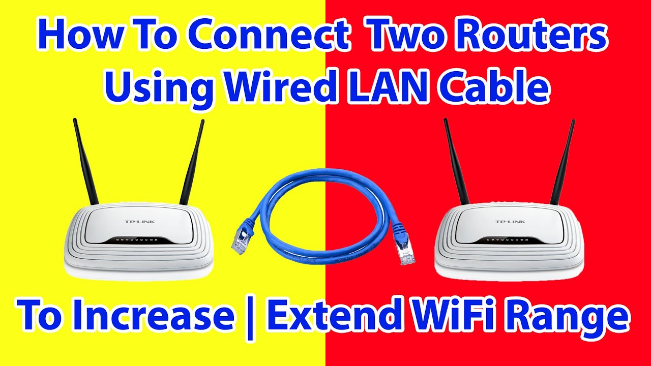 How To Connect Two Routers To Increase Or Extend Home Wifi