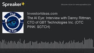 Danny Rittman, GBT Technologies Inc CTO AI Göz: Röportaj. (OTC PEMBE: $GTCH)