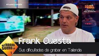 Frank Cuesta cuenta las dificultades de grabar en Tailandia - El Hormiguero 3.0