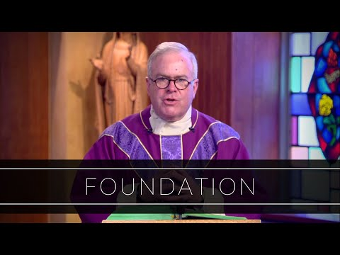 Foundation   Homily: Father Michael Drea