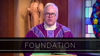 Foundation | Homily: Father Michael Drea