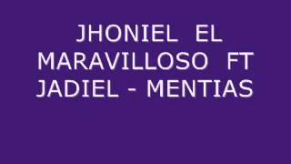MENTÍAS -   JHONIEL  EL MARAVILLOSO  FT JADIEL -