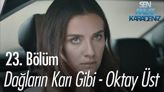 Dağların Karı Gibi - Oktay Üst - Sen Anlat Karadeniz 23. Bölüm