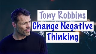 Tony Robbins - Change Negative Thoughts