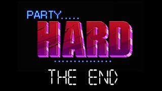 Party Hard - Part 4 - The End