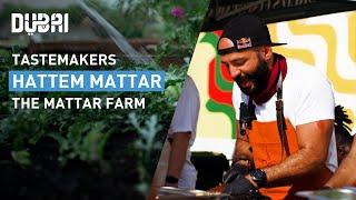 Dubai Tastemakers: Hattem Mattar (The Mattar Farm)