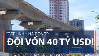 """""""Cát Linh – Hà Đông"""": Đội vốn 40 tỷ USD!   VTC1"""