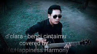 Download Mp3 D'clara - Benci Cintaimu  Cover  By : Life Happiness Harmony