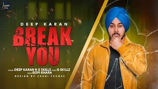 Break You (Deep Karan, G Skillz) Mp3 Song Download