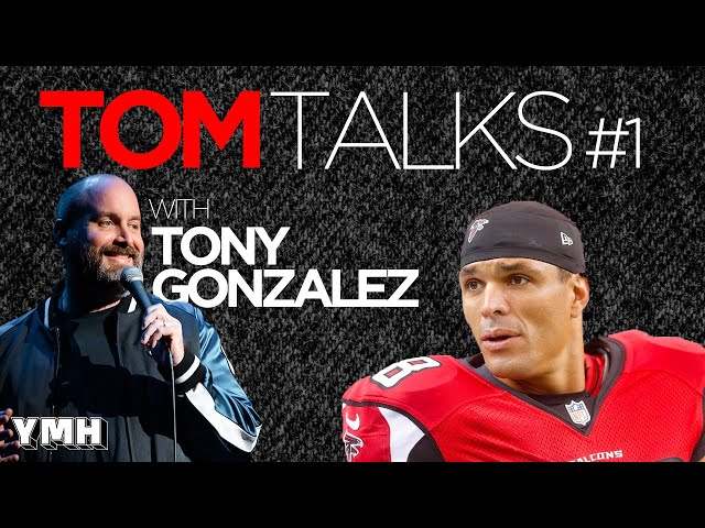 Tom Talks -  Ep. 1 w/ Tony Gonzalez