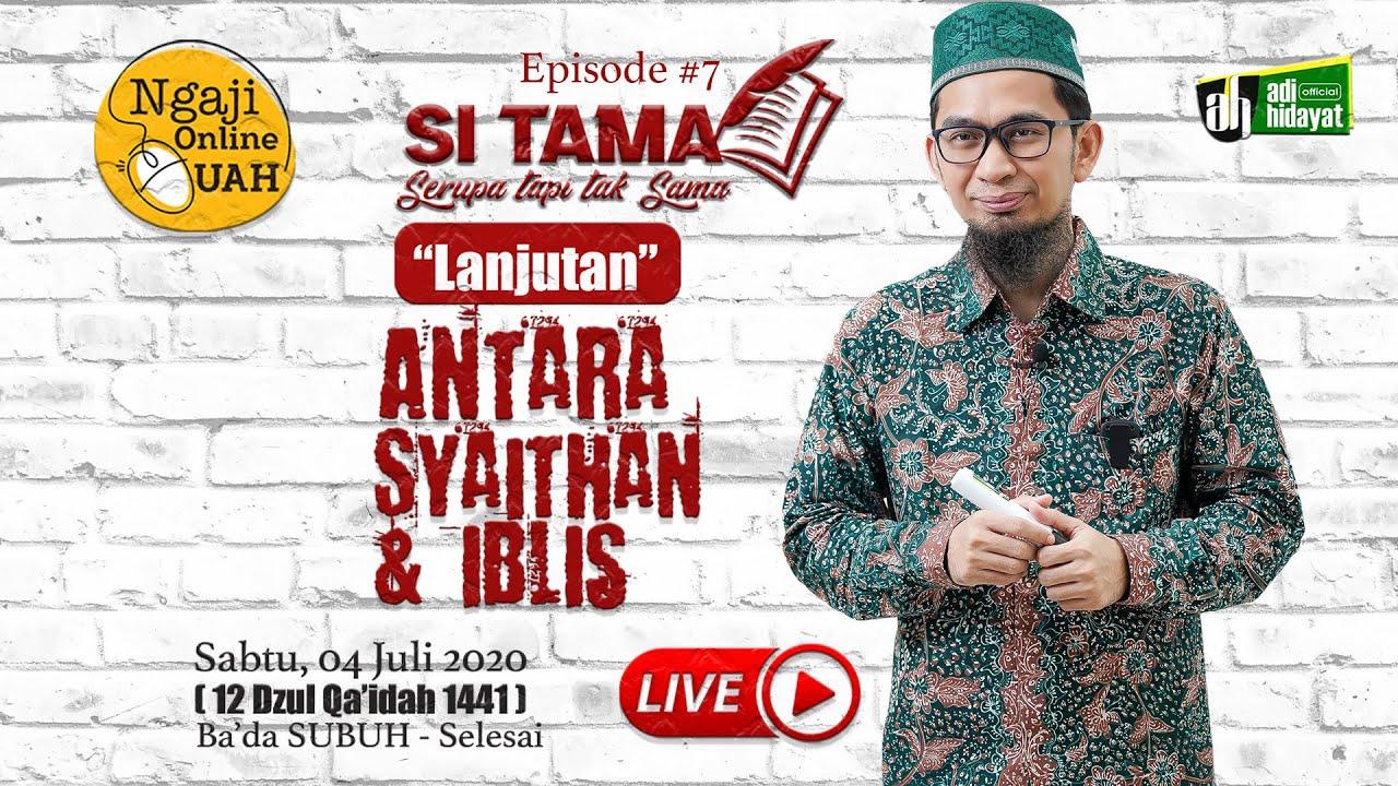 (LIVE) Episode#7 Si Tama - ANTARA SYAITHAN & IBLIS (Sesi 2)  - Ustadz Adi Hidayat