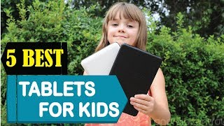 5 Best Tablets For Kids 2018 | Best Tablets For Kids Reviews | Top 5 Tablets For Kids