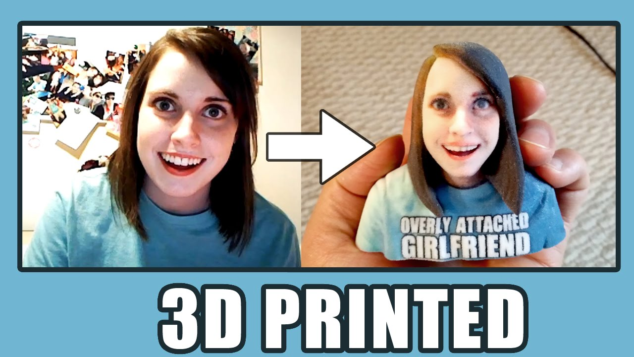 Overly Attached Girlfriend Meme 3D Print - YouTube