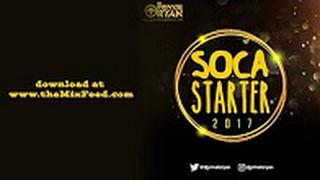 DJ Private Ryan - Soca Starter 2017 [2017 SOCA MIX DOWNLOAD](PLAYLIST)