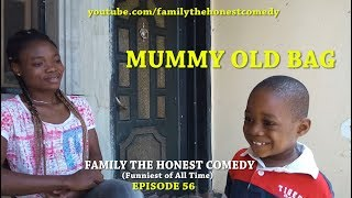 MUMMY OLD BAG (Family The Honest Comedy)(Episode 56)
