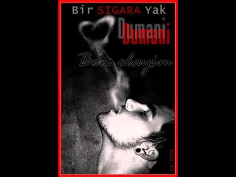 Bir Sigara Yak Dumani Ben Olayim ..