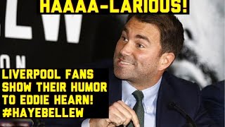 HILARIOUS!! LIVERPOOL FANS SHOW THEIR HUMOUR TO EDDIE HEARN AT THE HAYE-BELLEW PRESS CONFERENCE