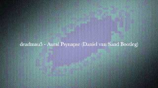 deadmau5 - Aural Psynapse (Daniel van Sand Bootleg) [Free download!]