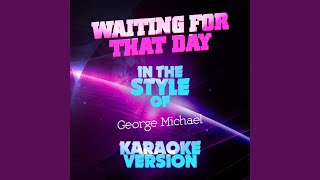 Waiting for That Day (In the Style of George Michael) (Karaoke Version)