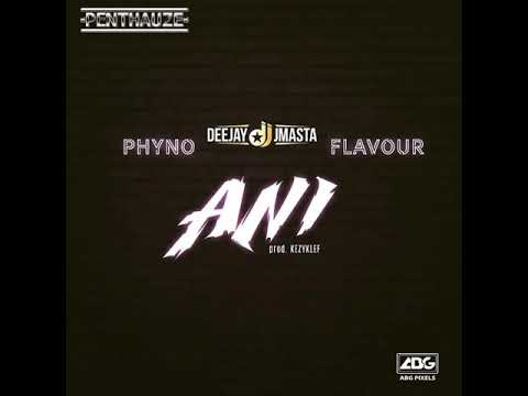 Deejay J Masta ft. Phyno x Flavour – Ani [AUDIO OFFICIAL]