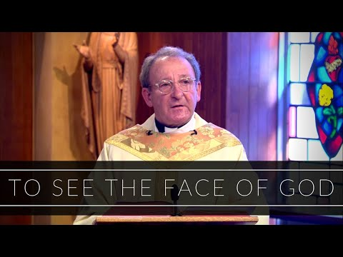 To See The Face Of God   Homily: Monsignor Liam Bergin