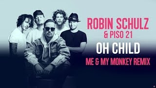 ROBIN SCHULZ & PISO 21 – OH CHILD [ME & MY MONKEY REMIX] (OFFICIAL AUDIO)