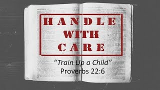 Train Up a Child... Proverbs 22.6   5-14-17 am