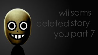 Wii Deleted You: Sam's Story | Part 7 (creepypasta)