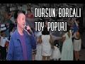 DURSUN BORCALI - Toy mahnisi (Popuri 2017)