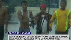 24 Oras: Baha sa ilang lugar sa Bataan, lampas-tao na; Balanga City, nasa state of calamity na
