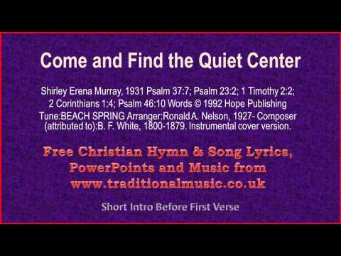 Come And Find The Quiet Center - Hymn Lyrics & Music