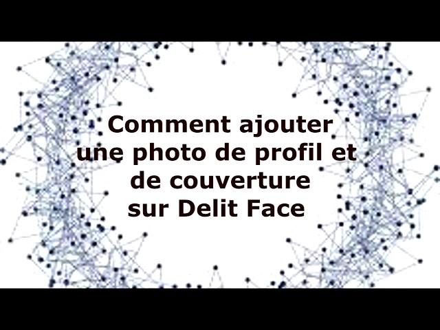 Comment ajouter une photo de profil et de couverture sur Delit Face