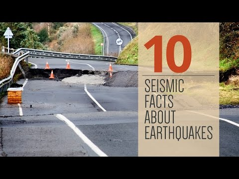 10 Seismic Facts about Earthquakes