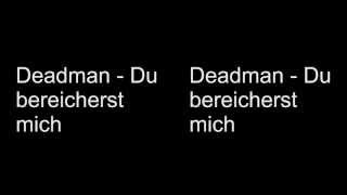 Deadman - Du Bereicherst mich