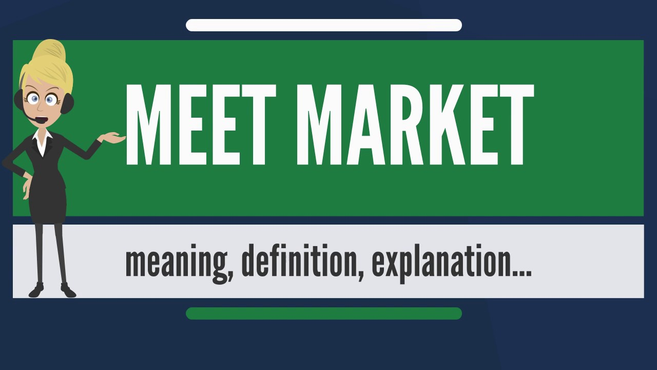 What is meet market what does meet market mean meet market meaning what does meet market mean meet market meaning definition explanation m4hsunfo
