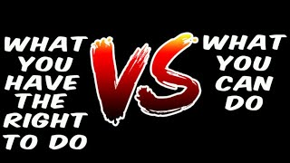 What You Have The Right To Do vs. What You Can Do thumbnail