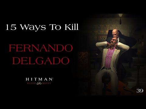 15 Ways To Kill Fernando Delgado #39 - Hitman Blood Money |