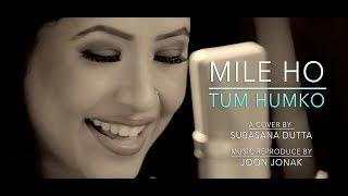 MILE HO TUM || cover by SUBASANA DUTTA || NEHA KAKKAR