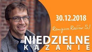 Remigiusz Recław SJ - Niedzielne kazanie (30.12.2018)