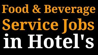 FOOD & BEVERAGE SERVICE JOBS IN HOTEL | High salary, Qualifications, Education, abroad jobs etc