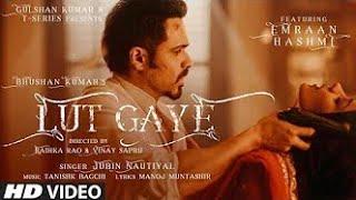 Lut Gaye Full Song: teri nazron ne kuch aisa jadoo kiya lut gaye | Jubin N , Emraan Hashmi, New Song