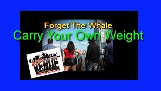 """Forget The Whale"" Sings: ""Carry Your Own Weight"""