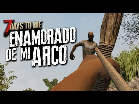 7 DAYS TO DIE: ENAMORADO DE MI ARCO - #2