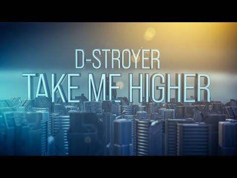 Смотреть клип D-Stroyer - Take Me Higher