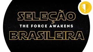 SELEÇÃO BRASILEIRA: THE FORCE AWAKENS | Star Wars - Trailer (EN)