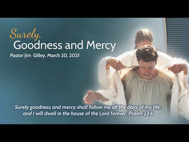 Surely, Goodness and Mercy