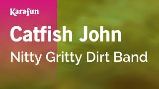 Karaoke Catfish John - Nitty Gritty Dirt Band *